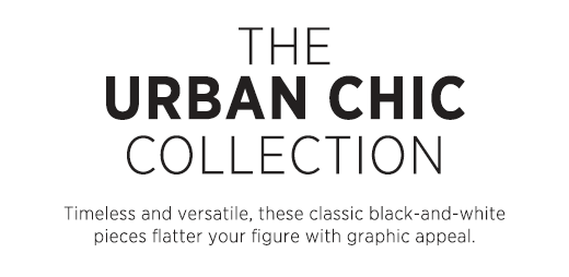 The Urban Chic Collection - Timeless and versatile, these classic black and white pieces flatter your figure with graphic appeal.