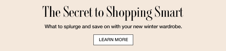 The Secret to Shopping Smart - What to splurge and save on with your new fall wardrobe.