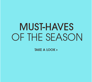 Must-Haves of the Season  - Take a Look