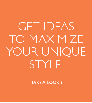 Get Ideas to Maximize Your Unique Style! Take a Look