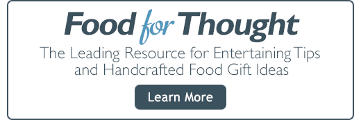 Food For Thought - The Leading Resource for Entertaining Tips and Handcrafted Food Gift Ideas
