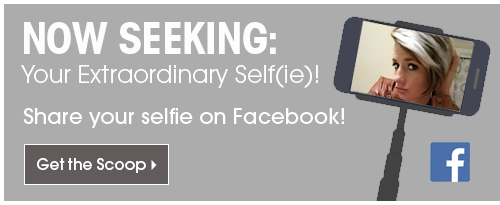 Now Seeking: Your Extraordinary Self(ie) Share your selfie on Facebook! Get the Scoop, featuring Grab more selfies from page?