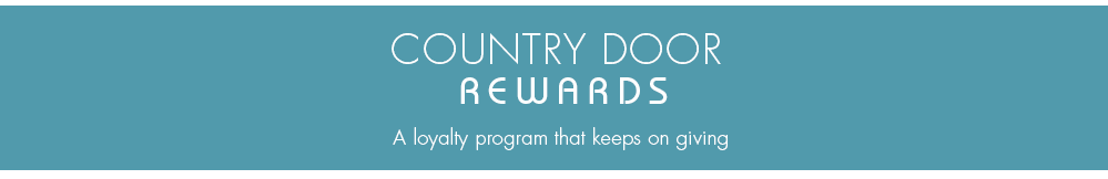 Country Door Rewards.  A loyalty program that keeps on giving.