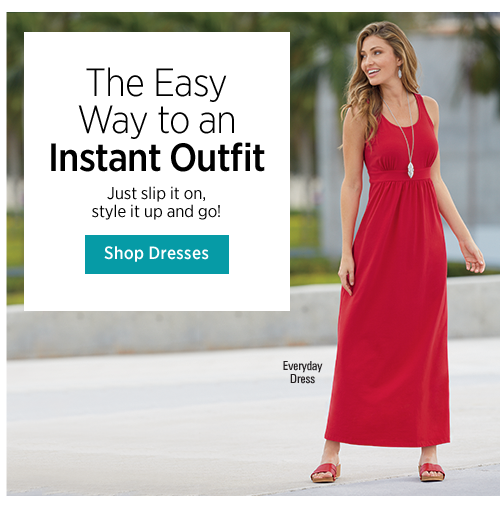 The Easy Way to an Instant Outfit Just slip it on, style it up and go!