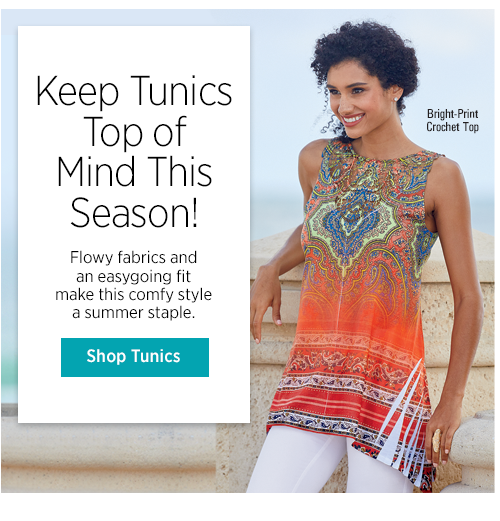 Keep Tunics Top of Mind This Season! Flowy fabrics and an easygoing fit make this comfy style a summer staple.
