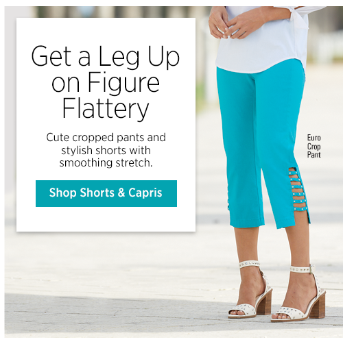 Get a Leg Up on Figure Flattery Cute cropped pants and stylish shorts with smoothing stretch.