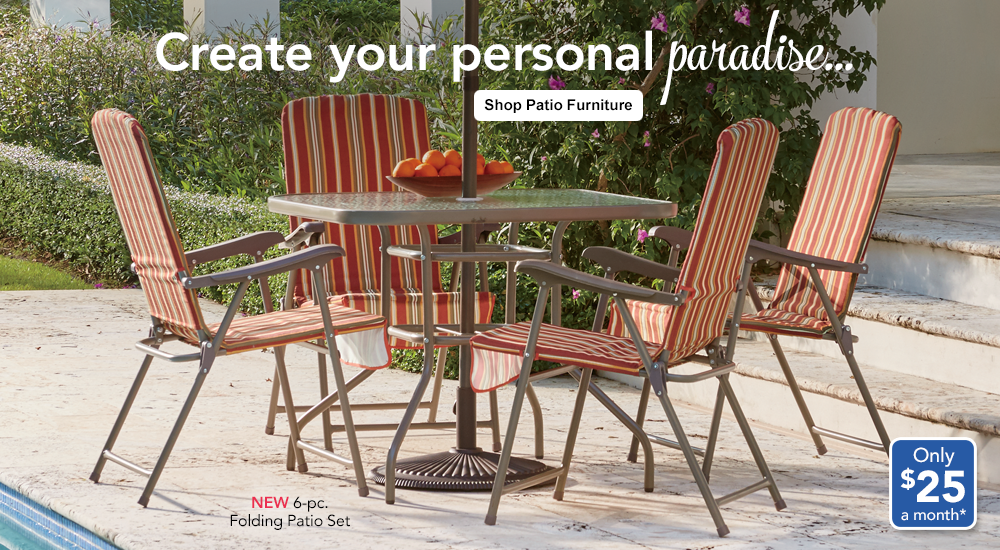 Create your personal paradise. SHOP PATIO FURNITURE, featuring Folding Patio Set