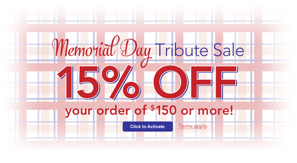 Memorial Day Tribute: 15% OFF YOUR ORDER of $150 or more!*