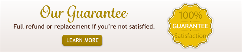 Our Guarantee Full refund or replacement if your not satisfied. Learn More
