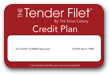 Tender Filet Credit Plan