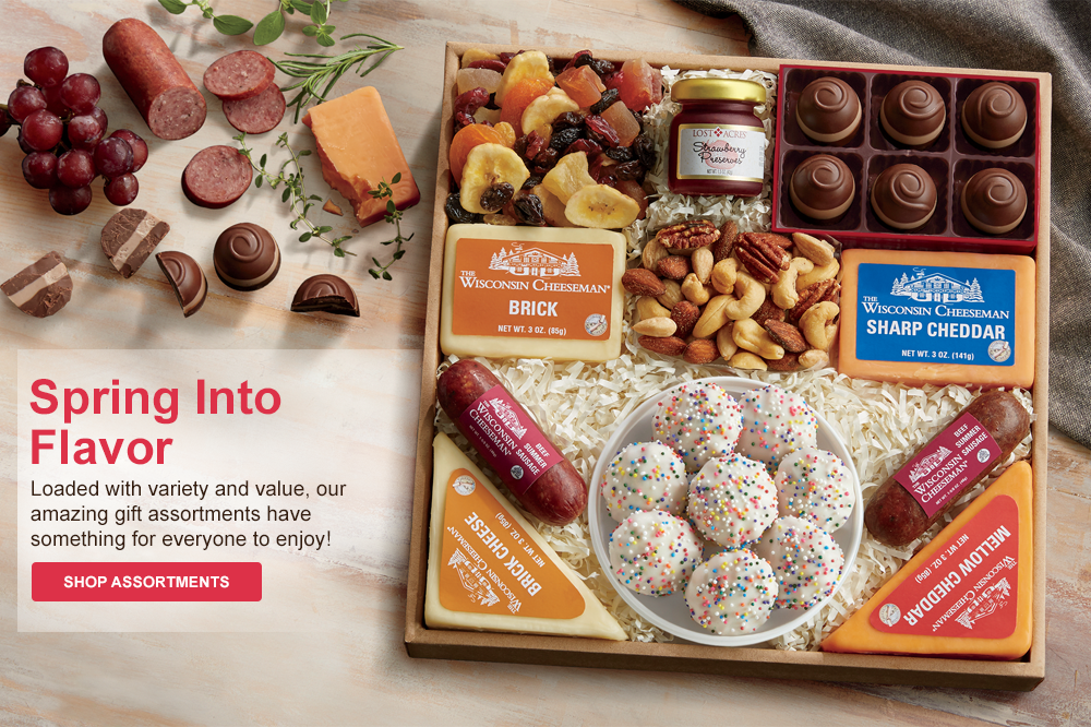 Spring Into Flavor Loaded with variety and value, our amazing gift assortments have something for everyone to enjoy!